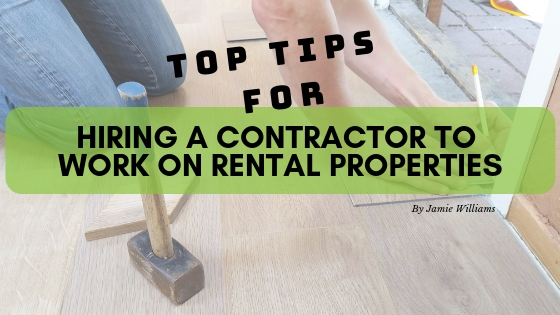 Tips for Hiring a Contractor to Work on Rental Properties